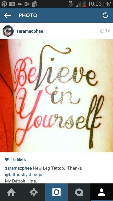 Believe in Yourself.  Tattoo.  Rockstar Tattoos, Michigan.  Shango Smylie Tattoo Artist.   Tattoo Leg Tattoo