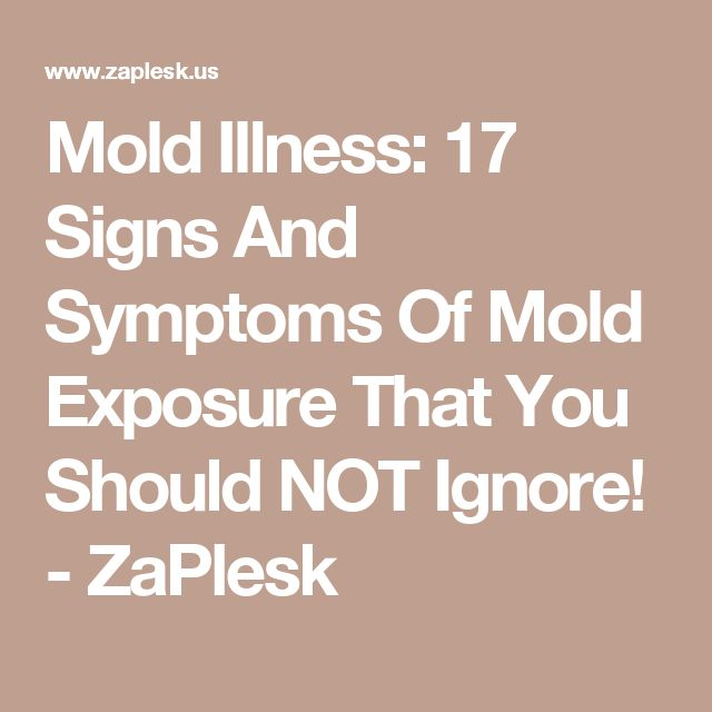 Mold Illness: 17 Signs And Symptoms Of Mold Exposure That You Should NOT Ignore! - ZaPlesk