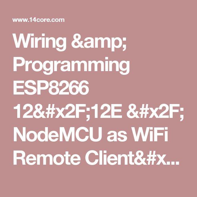 Wiring & Programming ESP8266 12/12E / NodeMCU as WiFi Remote