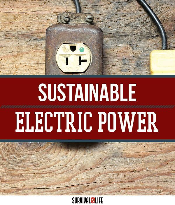 Sustainable Electric Power | How To Manage Your Electric Consumption And Extend Your Electrical Resources - Emergency Preparedness by Survival Life at http://survivallife.com/2015/11/23/sustainable-electric-power/