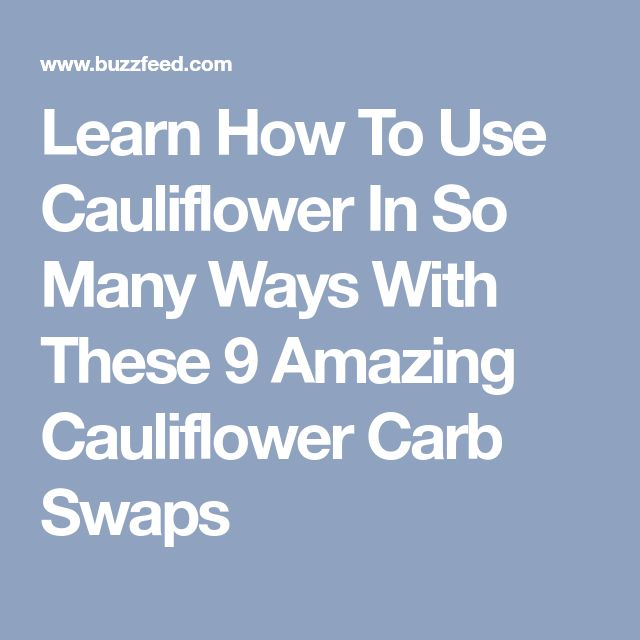 Learn How To Use Cauliflower In So Many Ways With These 9 Amazing Cauliflower Carb Swaps