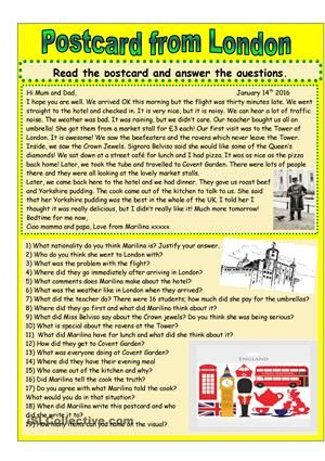 Marilina is on a school trip to London (she is Italian). The students read the postcard and answer the questions. Thank you to Zailda for the template. If you have never tried Yorkshire pudding, have some and eat it with beef gravy;-) - ESL worksheets