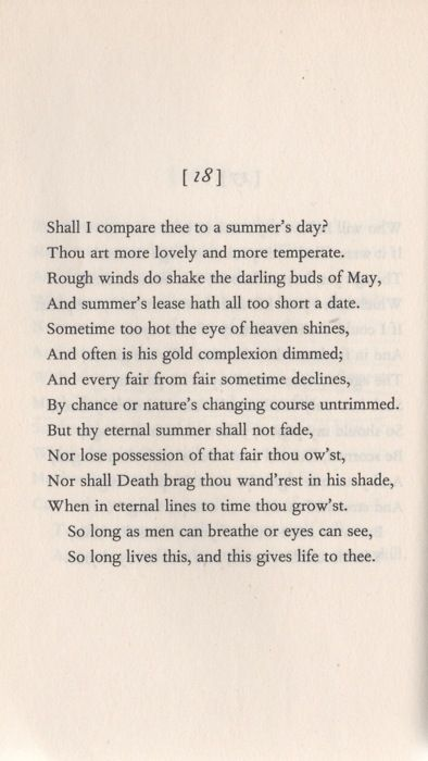 Shall I compare thee to a summer's day? This sonnet by Shakespeare makes me cry with its intensity.
