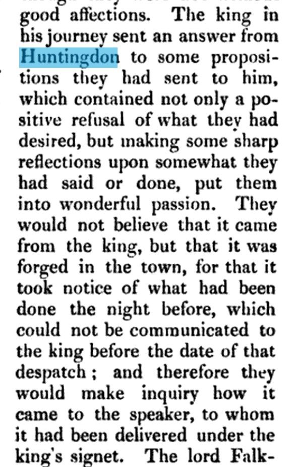 1642. Having left London the King reaches Huntingdon. Whilst in the town he receives notice of the 19 Propositions from Parliament and writes his answer from here (The Life of Edward Hyde)