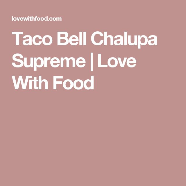 Taco Bell Chalupa Supreme | Love With Food