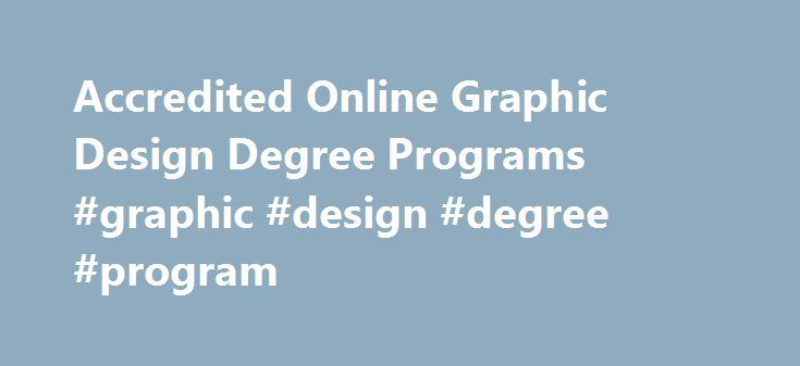 Accredited Online Graphic Design Degree Programs #graphic #design #degree #program http://education.remmont.com/accredited-online-graphic-design-degree-programs-graphic-design-degree-program/  # Accredited Online Graphic Design Degree Guide for 2015 Graphic design surrounds us in our daily lives. It is the arrangement of visual elements to convey information, tell a story or even provoke an emotion. You can see it virtually everywhere: on billboards, magazines, book covers and product…