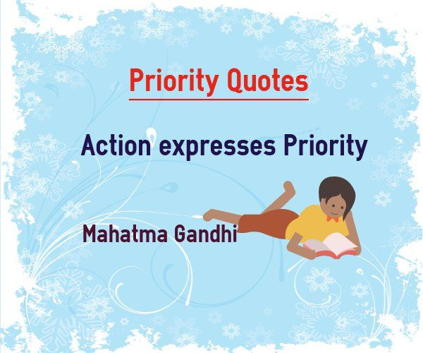 Priority quotes :  Action expresses priority Quote by Mahatma Gandhi.  More Priority quotes : http://www.braintrainingtools.org/skills/priorities-quotes-about-action-expresses-priority/