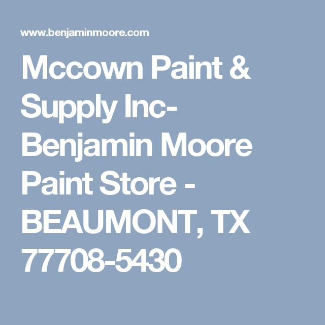 Mccown Paint & Supply Inc- Benjamin Moore Paint Store - BEAUMONT, TX 77708-5430