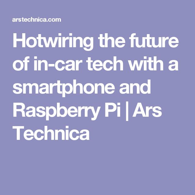 Hotwiring the future of in-car tech with a smartphone and Raspberry Pi | Ars Technica