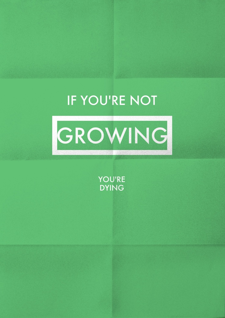If Youre Not Growing Youre Dying Wisdom Pinterest Quotes