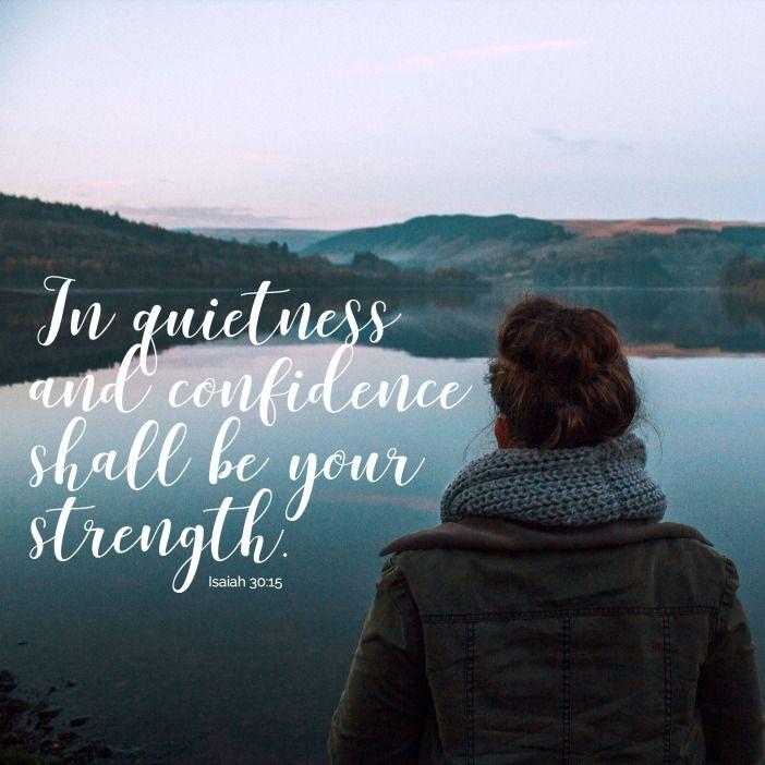 ~Isaiah 30:15                                                                                                                                                                                 More