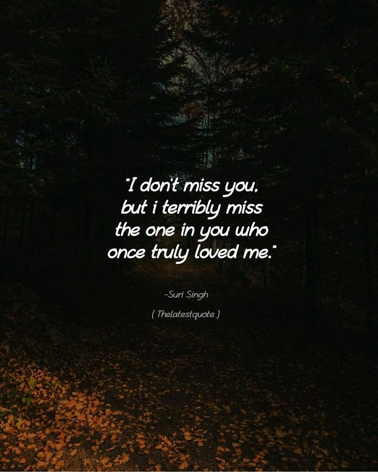 """I don't miss you but i terribly miss the one in you who once truly loved me."" . . #thelatestquote #quotes"