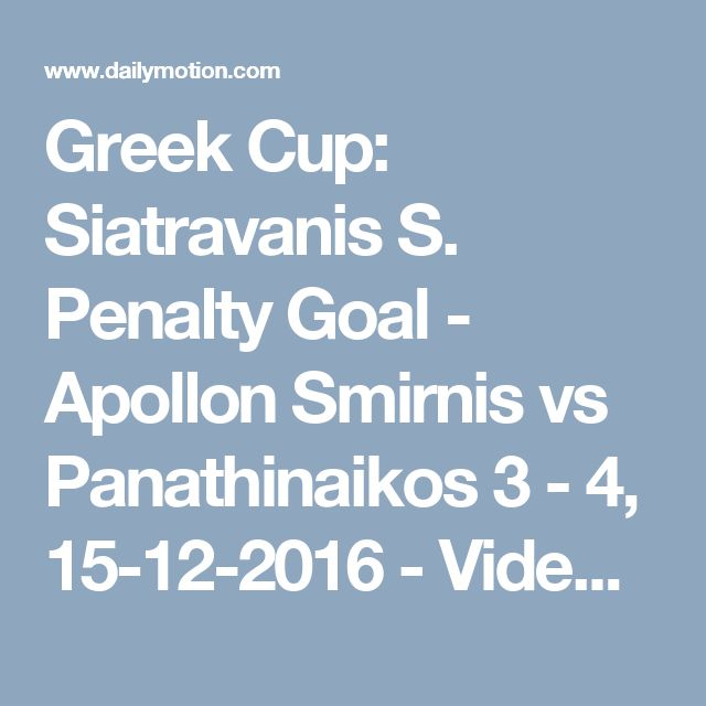 Greek Cup: Siatravanis S. Penalty Goal - Apollon Smirnis vs Panathinaikos 3 - 4, 15-12-2016 - Video Dailymotion