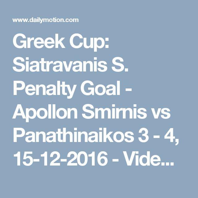 Greek Cup: Siatravanis S. Penalty Goal - Apollon Smirnis vs Panathinaikos 3 - 4, 15-12-2016 - Video Dailymotion