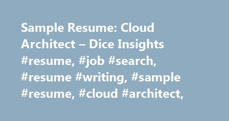 Sample Resume: Cloud Architect – Dice Insights #resume, #job #search, #resume #writing, #sample #resume, #cloud #architect, http://malta.remmont.com/sample-resume-cloud-architect-dice-insights-resume-job-search-resume-writing-sample-resume-cloud-architect/  # Sample Resume: Cloud Architect Leslie Stevens-Huffman is a business and careers writer based in Southern California. She has more than 20 years' experience in the staffing industry and has been writing blog posts, sample resumes and…
