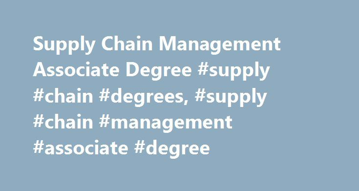 Supply Chain Management Associate Degree #supply #chain #degrees, #supply #chain #management #associate #degree http://uganda.remmont.com/supply-chain-management-associate-degree-supply-chain-degrees-supply-chain-management-associate-degree/  # Supply Chain Management Associate Degree Continue reading to find out how an associate's degree in supply chain management can develop your skills in management and teach you packaging, shipping and warehouse compliance. Learn about the courses…