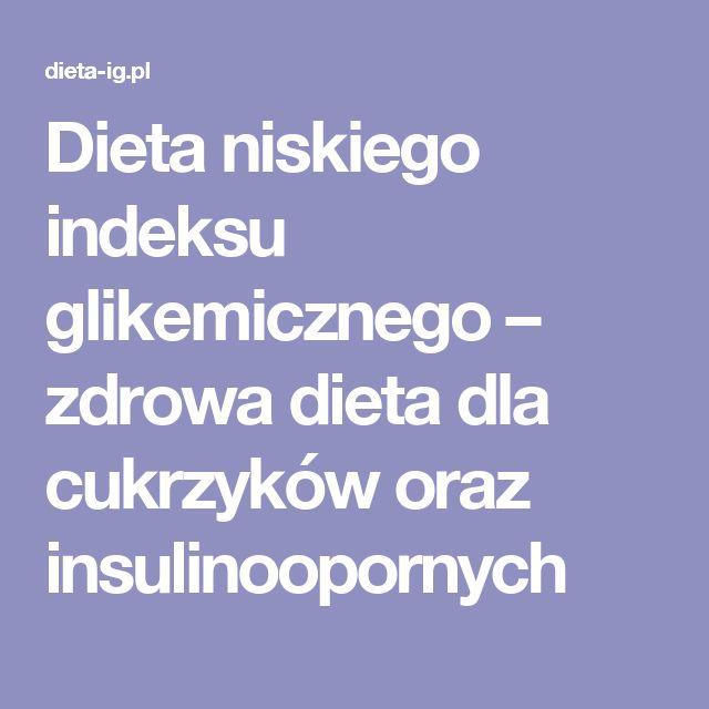 Dieta niskiego indeksu glikemicznego – zdrowa dieta dla cukrzyków oraz insulinoopornych