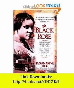 The Black Rose The Dramatic Story of Madam C.J. Walker, Americas First Black Female Millionaire (9780345441560) Tananarive Due , ISBN-10: 0345441567  , ISBN-13: 978-0345441560 ,  , tutorials , pdf , ebook , torrent , downloads , rapidshare , filesonic , hotfile , megaupload , fileserve