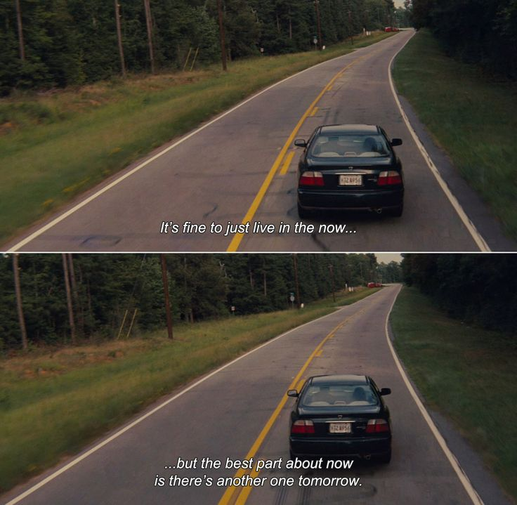 — The Spectacular Now (2013)Sutter: It's fine to just live in the now…but the best part about now is there's another one tomorrow.