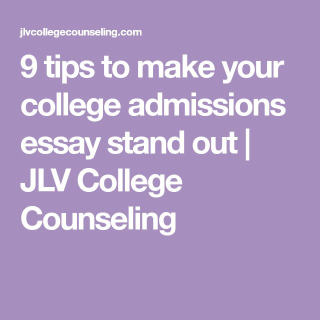 best college admission essay ideas college  9 tips to make your college admissions essay stand out jlv college counseling