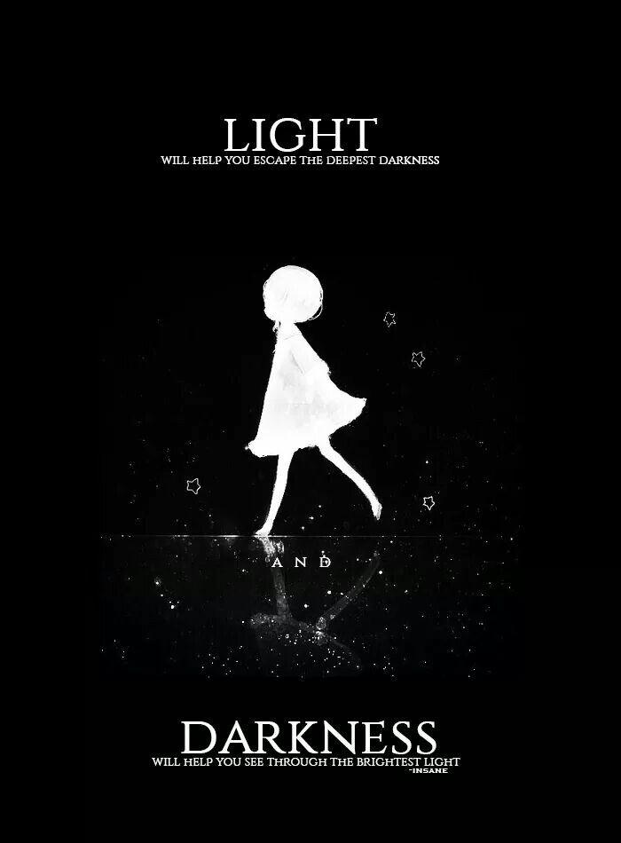 La luz te ayudará a escapar de la oscuridad más profunda y la oscuridad ye ayudará a ver a través de la luz más brillante. |Traducción ES: @sukigamer88|