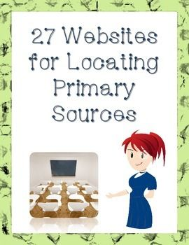 ALWAYS FREE! The following 27 websites are my favorite resources for locating primary source materials to use in my classroom.   I have organized this document categorically: the first part of the document contains primary sources related to American history and culture, while the second part of the document focuses on more global resources.