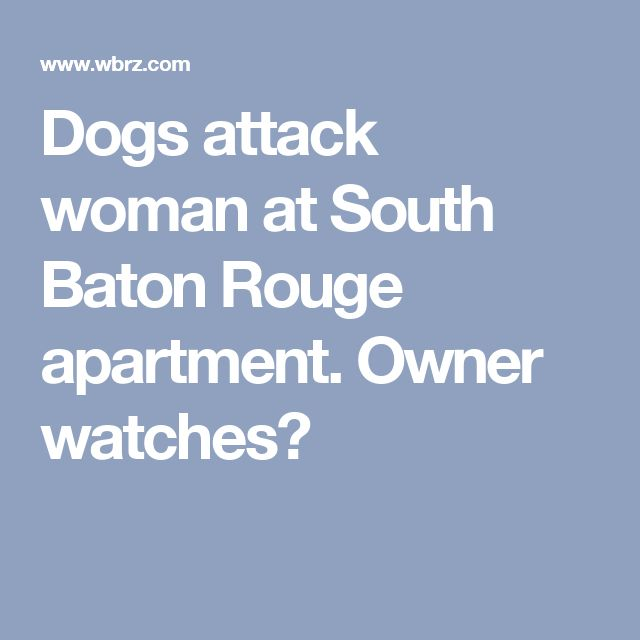 Dogs attack woman at South Baton Rouge apartment. Owner watches?