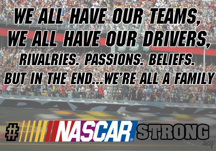 NASCAR--we are all a family.