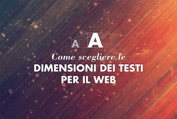 Qual è la dimensione giusta di un font per un sito web? Come scegliere le dimensioni dei caratteri per un testo sul web? In questa guida, le risposte.