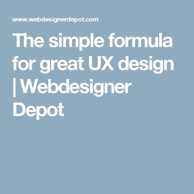 The simple formula for great UX design | Webdesigner Depot