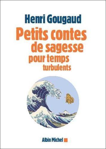 Petits contes de sagesse pour temps turbulents: Amazon.fr: Henri Gougaud: Livres
