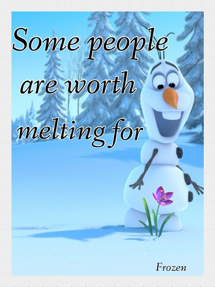 Some people are worth melting for --- Disney's Frozen 2013