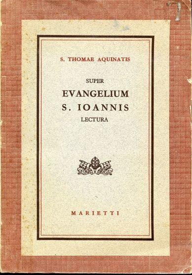 S. Thomae Aquinatis Super Evangelium S. Ioannis lectura