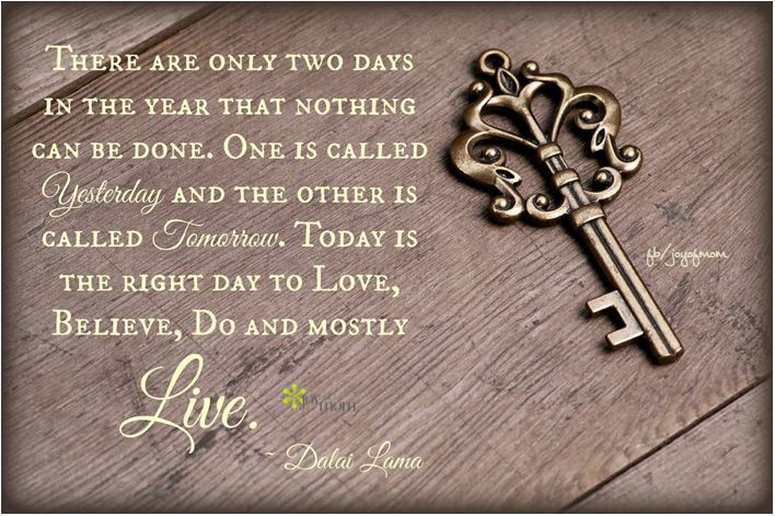 17 Best images about Yesterday~Today~Tomorrow on Pinterest ... Dalai Lama Quotes There Are Only Two Days