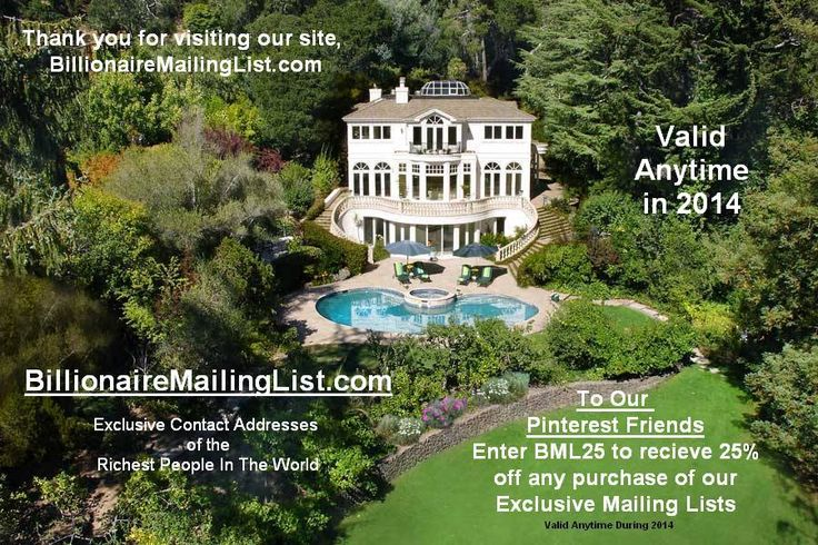 To Our Exclusive Pinterest Friends: Use this code ANYTIME for great savings on the Internets #1 site for exclusive contact addresses of the worlds richest people. Share this pin for an additional 25% off for a total of 75%. (Offer only valid to those that share pin, MUST SHARE PIN for offer) Contact us at specials@billionairemailinglist.com to receive your 75% off discount.
