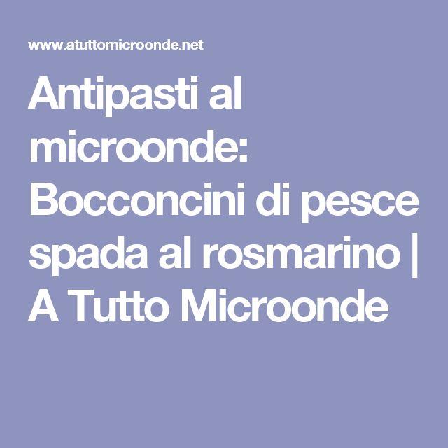 Antipasti al microonde: Bocconcini di pesce spada al rosmarino | A Tutto Microonde