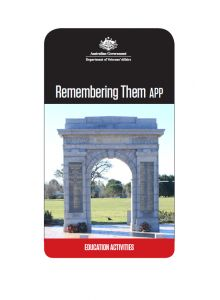 Teachers Resources The Remembering Them smart phone and tablet application provides a geocoded list of memorials, museums, war graves and other Australian sites that commemorate our...