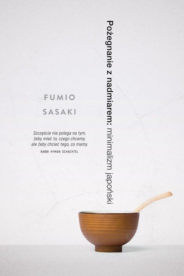 Książka Pożegnanie z nadmiarem. Minimalizm japoński autorstwa Sasaki Fumio , dostępna w Sklepie EMPIK.COM w cenie 39,99 zł. Przeczytaj recenzję Pożegnanie z nadmiarem. Minimalizm japoński. Zamów dostawę do dowolnego salonu i zapłać przy odbiorze!