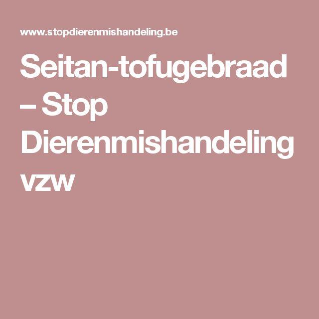 Seitan-tofugebraad – Stop Dierenmishandeling vzw