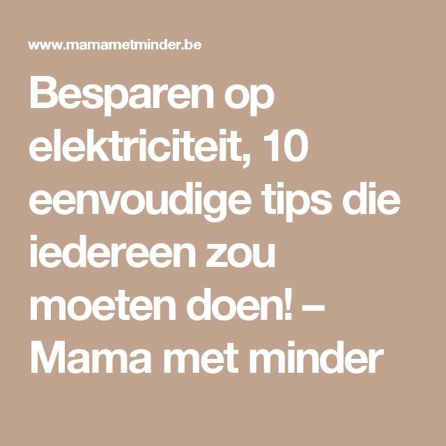Besparen op elektriciteit, 10 eenvoudige tips die iedereen zou moeten doen! – Mama met minder