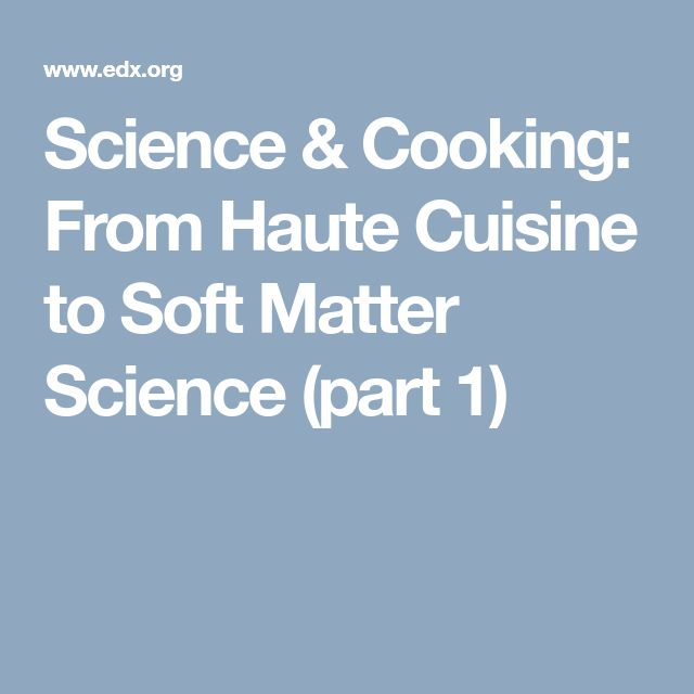 Science & Cooking: From Haute Cuisine to Soft Matter Science (part 1)