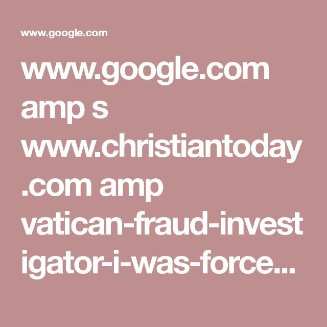 www.google.com amp s www.christiantoday.com amp vatican-fraud-investigator-i-was-forced-to-quit-after-i-found-illegal-behaviour 114426.htm