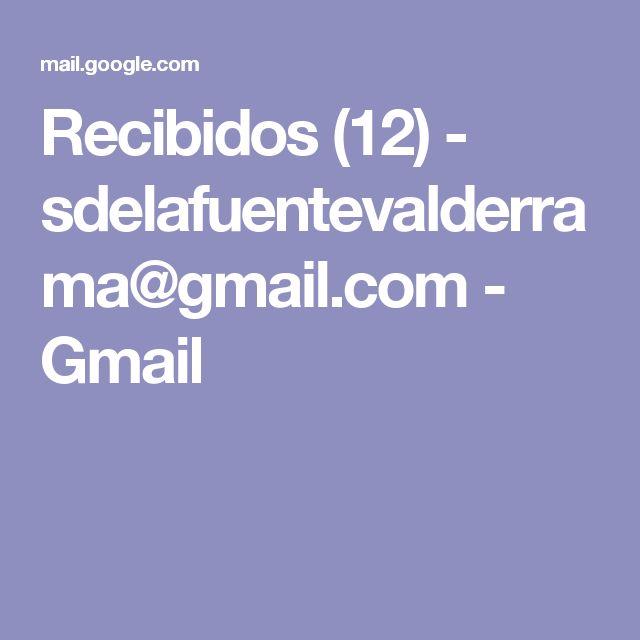 Recibidos (12) - sdelafuentevalderrama@gmail.com - Gmail