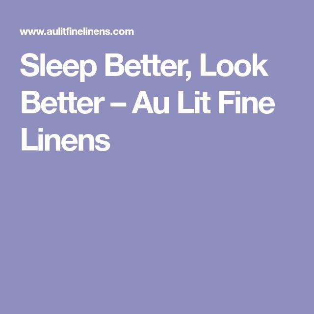 Sleep Better, Look Better – Au Lit Fine Linens