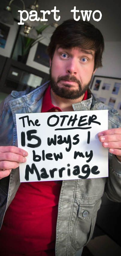 PART 2  The OTHER 15 Ways I Blew My Marriage   Definitely read these posts whether you  39 re married  divorced  or single