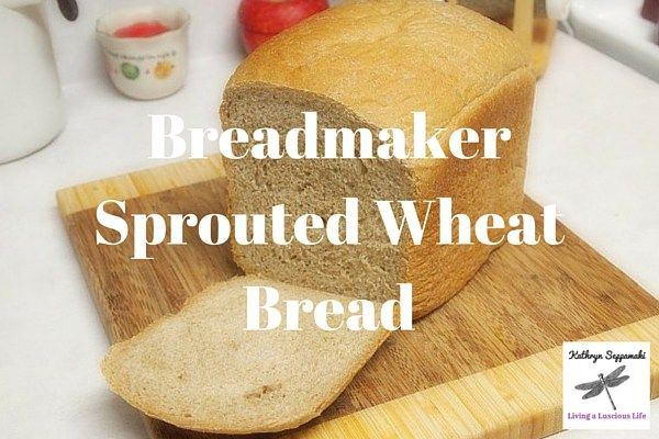 Breadmaker Sprouted Wheat Bread from Kathrynseppamaki.com #realfood #lusciouslife