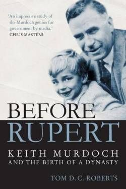 Before Rupert: Keith Murdoch and the Birth of a Dynasty free ebook