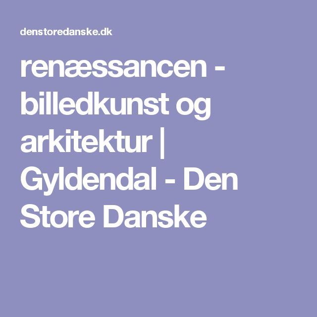 renæssancen - billedkunst og arkitektur | Gyldendal - Den Store Danske