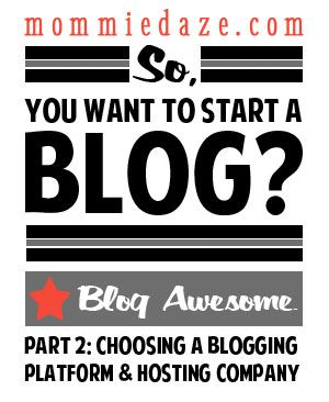 So, You Want to Start a Blog? Part 2: Choosing a Blogging Platform and Hosting Company - Mommiedaze