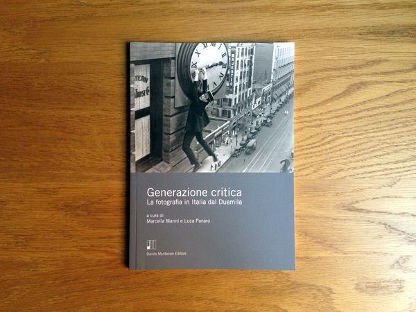M. Manni, L. Panaro (a cura di), Generazione critica. La fotografia in Italia dal Duemila, Danilo Montanari Editore, 2014